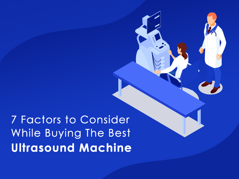 7 Factors to Consider While Buying The Best Ultrasound Machine